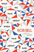 What-We-Talk-about-When-We-Talk-about-God