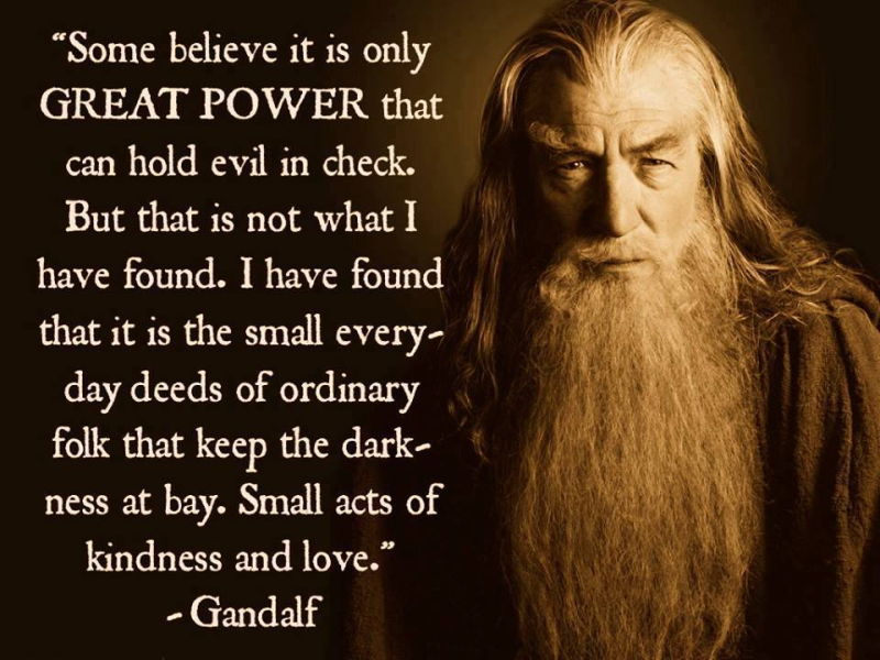 Gandalf; Small acts of goodness overcome evil